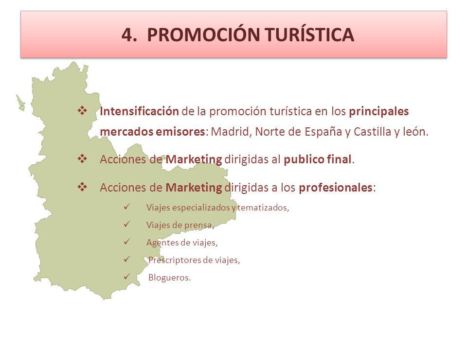 4. PROMOCIÓN TURÍSTICA Intensificación de la promoción turística en los principales mercados emisores: Madrid, Norte de España y Castilla y león. Acci