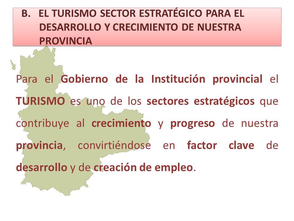 B. EL TURISMO SECTOR ESTRATÉGICO PARA EL DESARROLLO Y CRECIMIENTO DE NUESTRA PROVINCIA Para el Gobierno de la Institución provincial el TURISMO es uno