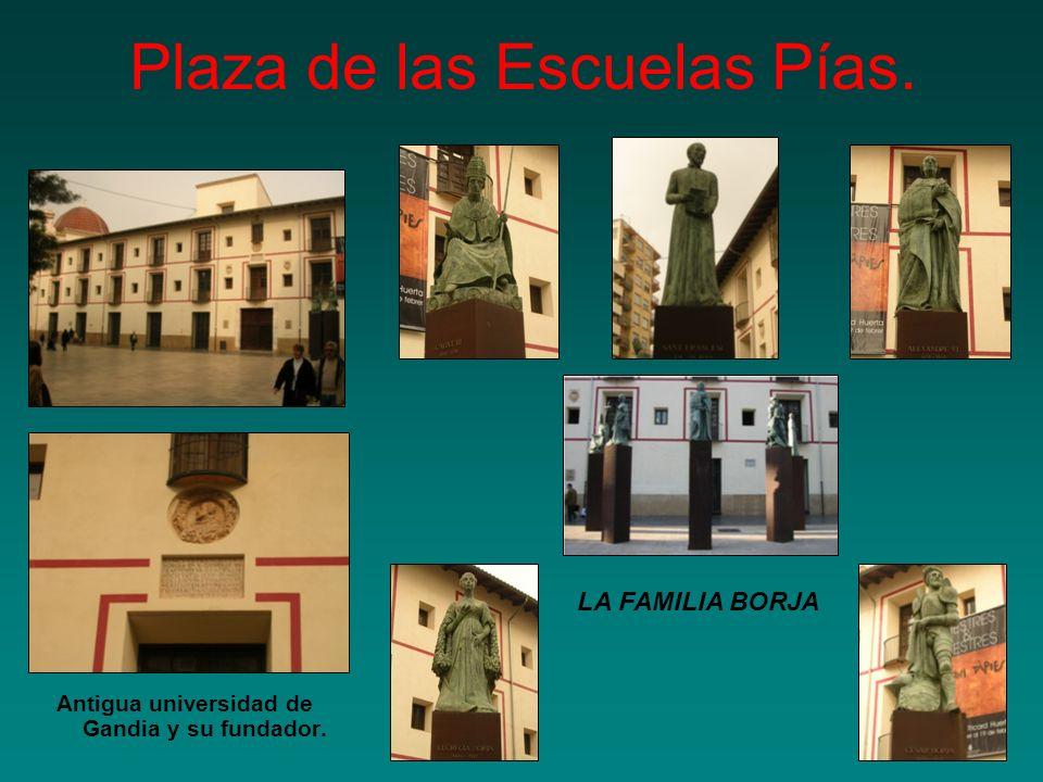 Plaza de las Escuelas Pías. Antigua universidad de Gandia y su fundador. LA FAMILIA BORJA