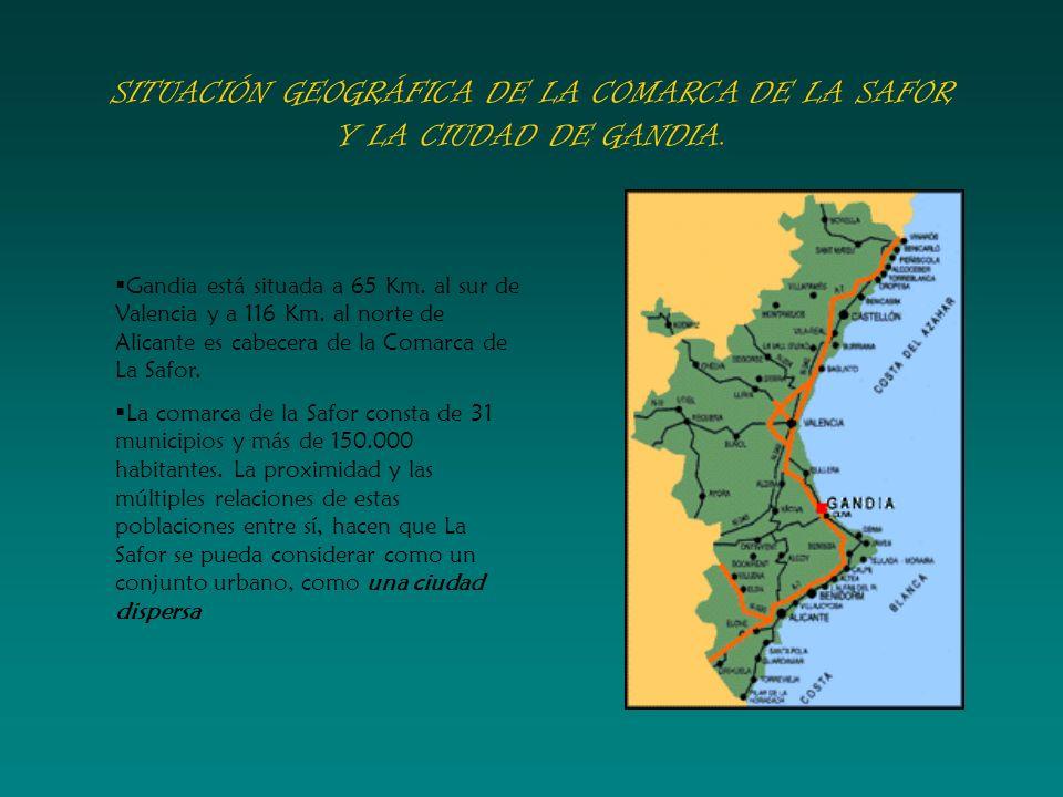 SITUACIÓN GEOGRÁFICA DE LA COMARCA DE LA SAFOR Y LA CIUDAD DE GANDIA. Gandia está situada a 65 Km. al sur de Valencia y a 116 Km. al norte de Alicante