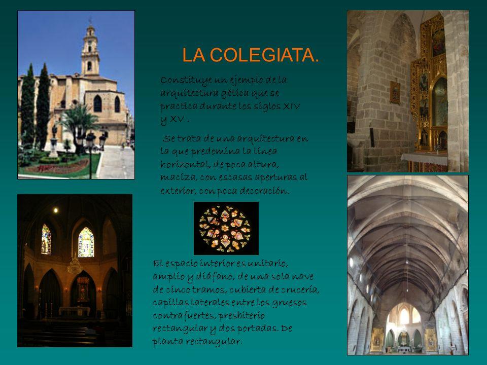 LA COLEGIATA. Constituye un ejemplo de la arquitectura gótica que se practica durante los siglos XIV y XV. Se trata de una arquitectura en la que pred