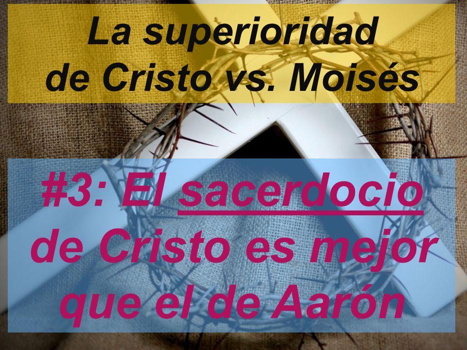 La superioridad de Cristo vs. Moisés #3: El sacerdocio de Cristo es mejor que el de Aarón
