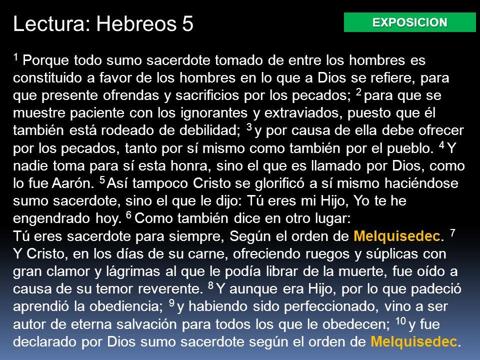 Lectura: Hebreos 5 1 Porque todo sumo sacerdote tomado de entre los hombres es constituido a favor de los hombres en lo que a Dios se refiere, para qu