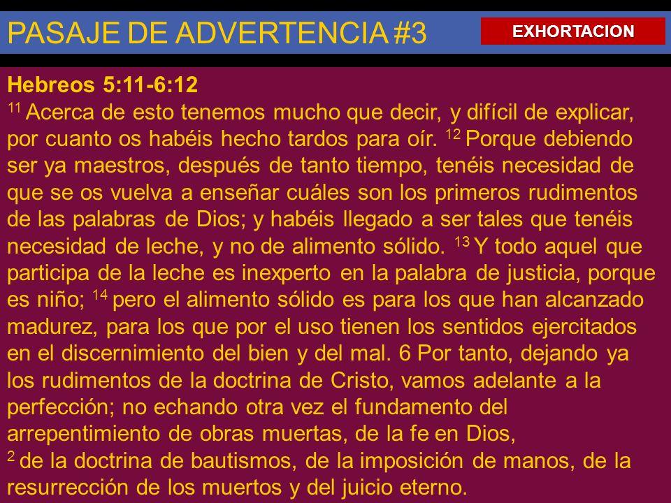 PASAJE DE ADVERTENCIA #3 Hebreos 5:11-6:12 11 Acerca de esto tenemos mucho que decir, y difícil de explicar, por cuanto os habéis hecho tardos para oí