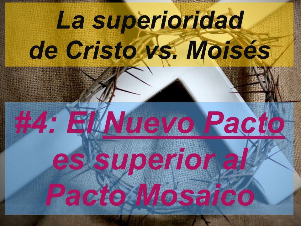 La superioridad de Cristo vs. Moisés #4: El Nuevo Pacto es superior al Pacto Mosaico