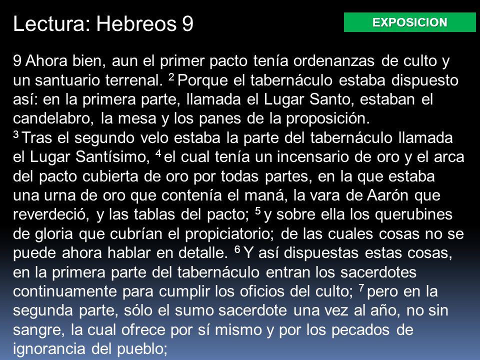 Lectura: Hebreos 9 9 Ahora bien, aun el primer pacto tenía ordenanzas de culto y un santuario terrenal.