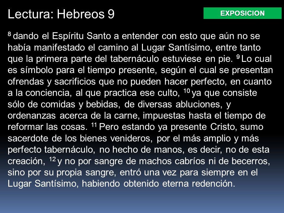 Lectura: Hebreos 9 8 dando el Espíritu Santo a entender con esto que aún no se había manifestado el camino al Lugar Santísimo, entre tanto que la primera parte del tabernáculo estuviese en pie.