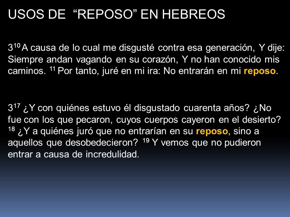 USOS DE REPOSO EN HEBREOS 4 1 Temamos, pues, no sea que permaneciendo aún la promesa de entrar en su reposo, alguno de vosotros parezca no haberlo alcanzado.