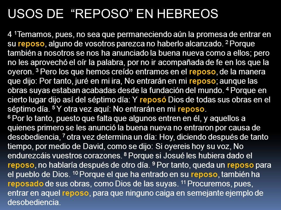 USOS DE REPOSO EN HEBREOS 4 1 Temamos, pues, no sea que permaneciendo aún la promesa de entrar en su reposo, alguno de vosotros parezca no haberlo alc