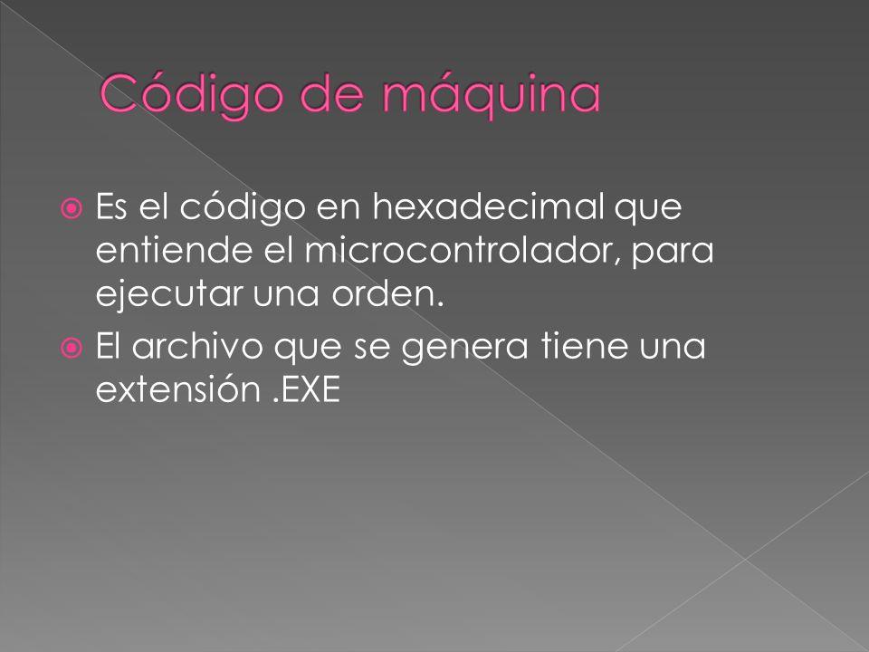 Es el código en hexadecimal que entiende el microcontrolador, para ejecutar una orden. El archivo que se genera tiene una extensión.EXE