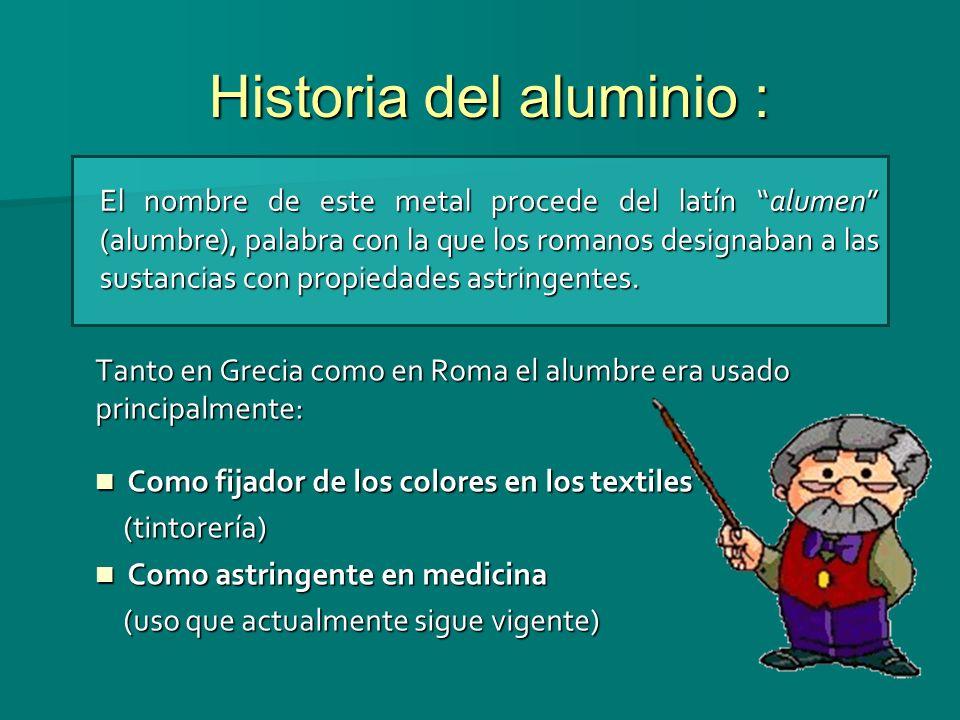 Historia del aluminio : Tanto en Grecia como en Roma el alumbre era usado principalmente: Como fijador de los colores en los textiles Como fijador de