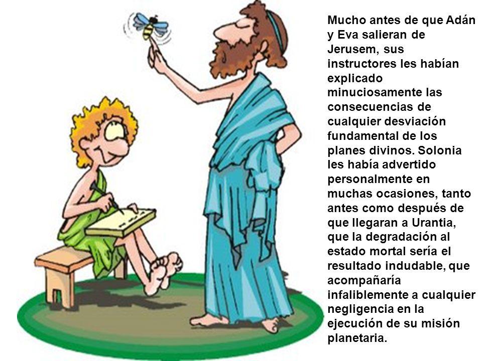 Mucho antes de que Adán y Eva salieran de Jerusem, sus instructores les habían explicado minuciosamente las consecuencias de cualquier desviación fund
