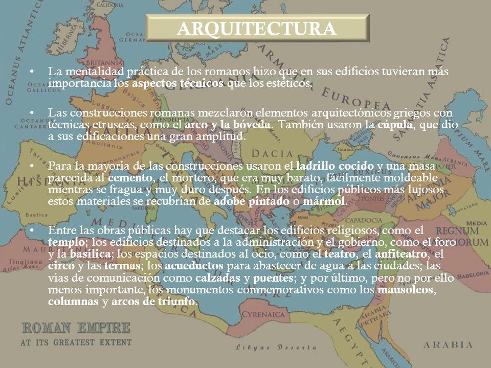 La mentalidad práctica de los romanos hizo que en sus edificios tuvieran más importancia los aspectos técnicos que los estéticos. Las construcciones r