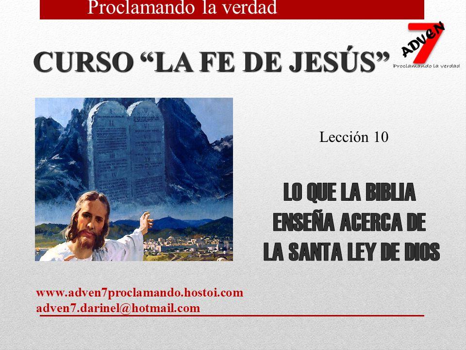 CURSO LA FE DE JESÚS Lección 10 Proclamando la verdad www.adven7proclamando.hostoi.com adven7.darinel@hotmail.com