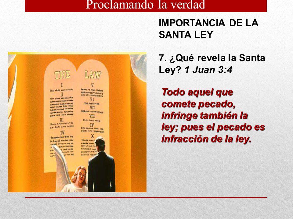 IMPORTANCIA DE LA SANTA LEY 7. ¿Qué revela la Santa Ley? 1 Juan 3:4 Todo aquel que comete pecado, infringe también la ley; pues el pecado es infracció