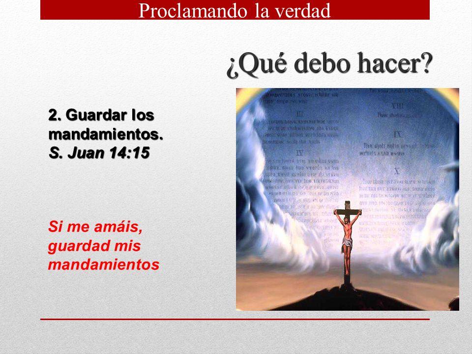 13 ¿Qué debo hacer? 2. Guardar los mandamientos. S. Juan 14:15 Si me amáis, guardad mis mandamientos Proclamando la verdad
