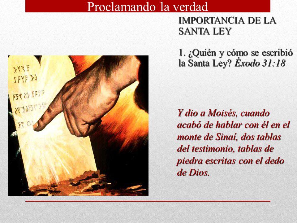 IMPORTANCIA DE LA SANTA LEY 1. ¿Quién y cómo se escribió la Santa Ley? Éxodo 31:18 Y dio a Moisés, cuando acabó de hablar con él en el monte de Sinaí,