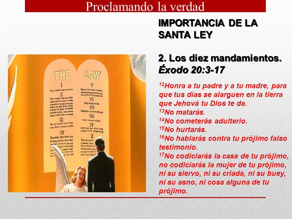IMPORTANCIA DE LA SANTA LEY 2. Los diez mandamientos. Éxodo 20:3 17 12 Honra a tu padre y a tu madre, para que tus días se alarguen en la tierra que J