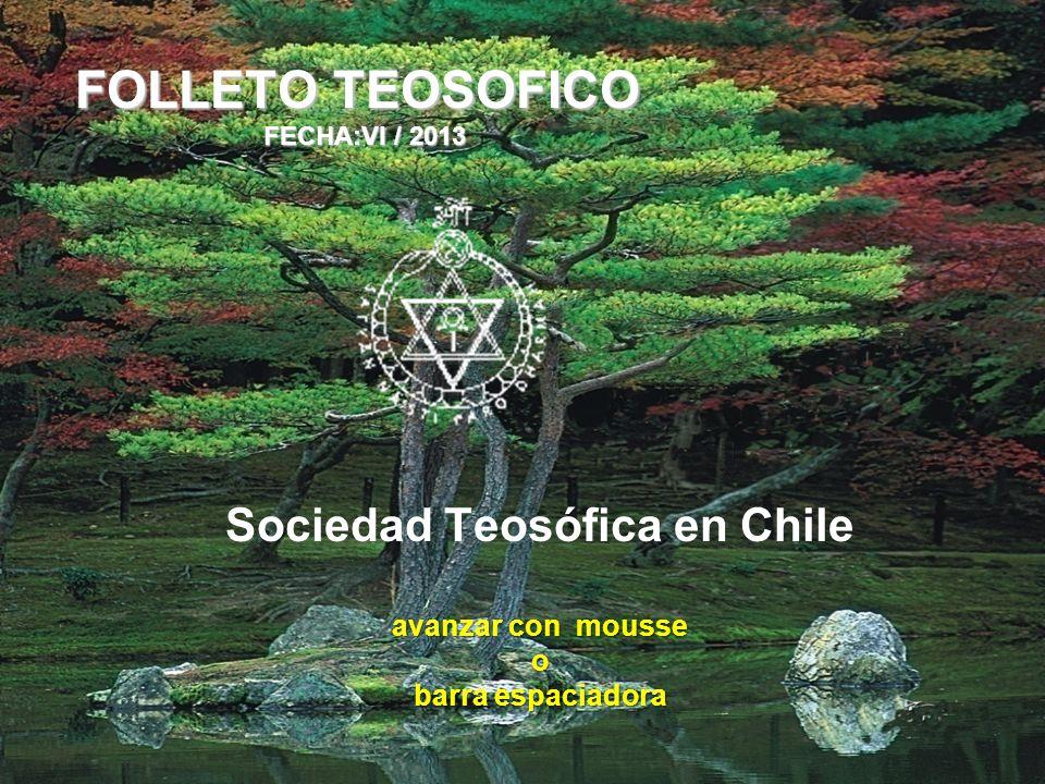 avanzar con mousse o barra espaciadora Sociedad Teosófica en Chile avanzar con mousse o barra espaciadora FOLLETO TEOSOFICO FECHA:VI / 2013 FECHA:VI / 2013