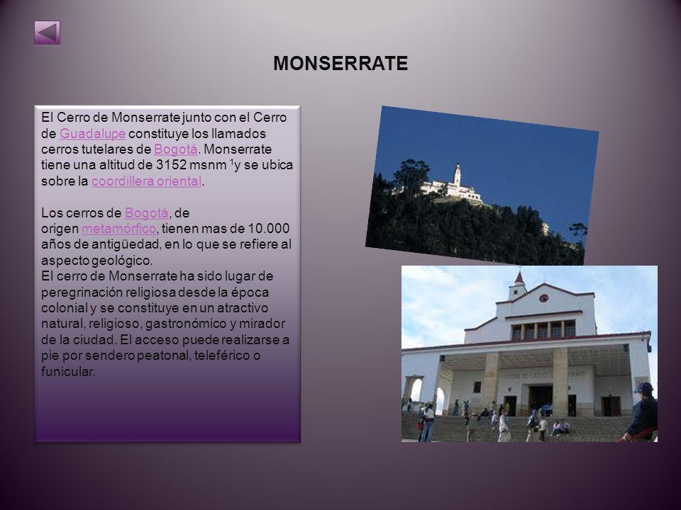 MONSERRATE El Cerro de Monserrate junto con el Cerro de Guadalupe constituye los llamados cerros tutelares de Bogotá.