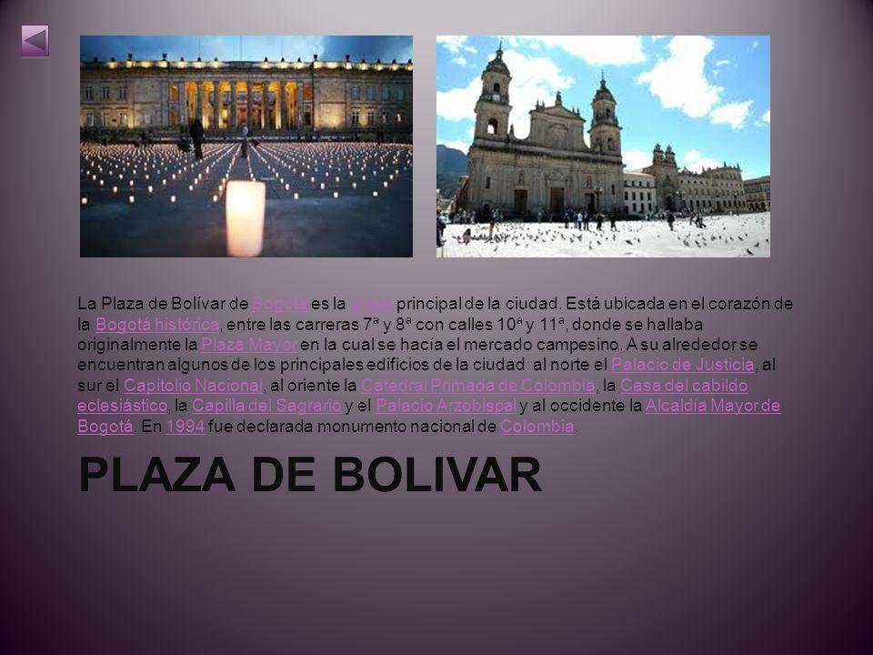 PLAZA DE BOLIVAR La Plaza de Bolívar de Bogotá es la plaza principal de la ciudad.