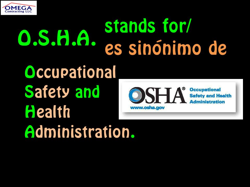 Occupational Safety and Health Administration. stands for/ es sinónimo de O.S.H.A.
