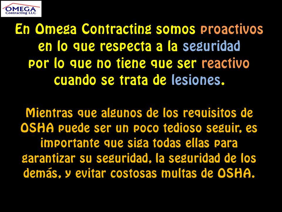 En Omega Contracting somos proactivos en lo que respecta a la seguridad por lo que no tiene que ser reactivo cuando se trata de lesiones.