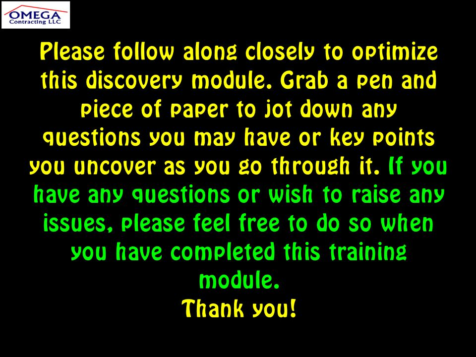 Please follow along closely to optimize this discovery module.