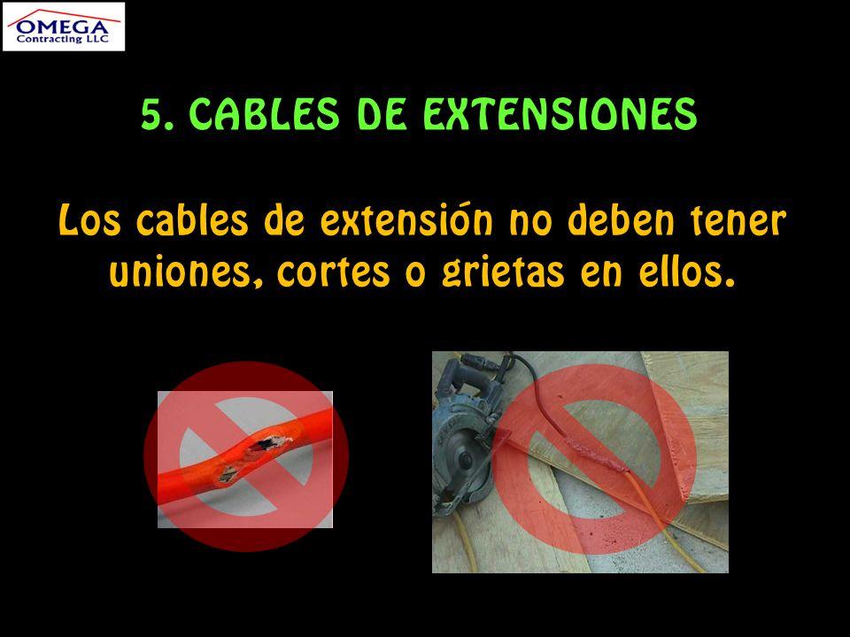 5. CABLES DE EXTENSIONES Los cables de extensión no deben tener uniones, cortes o grietas en ellos.