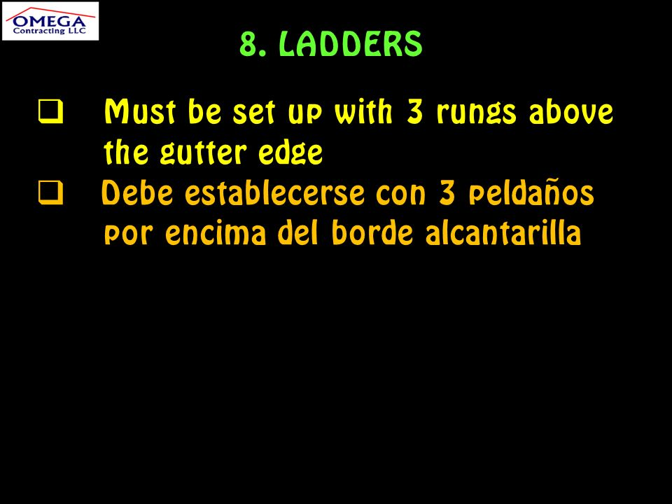 Must be set up with 3 rungs above the gutter edge Debe establecerse con 3 peldaños por encima del borde alcantarilla 8.