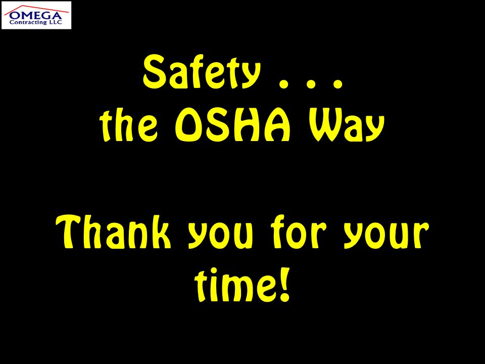 Safety... the OSHA Way Thank you for your time!
