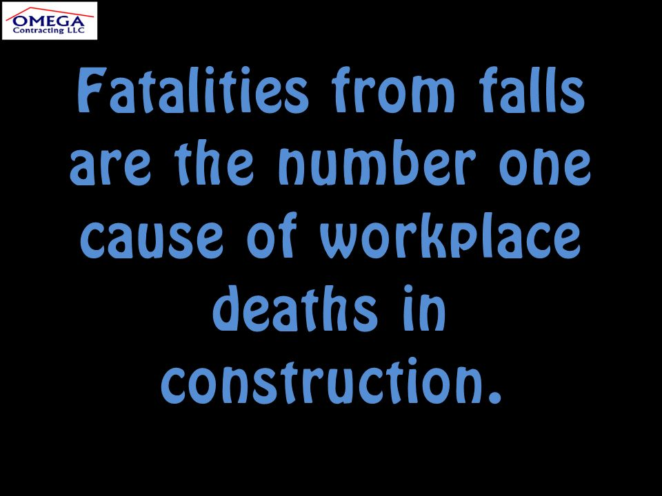 Fatalities from falls are the number one cause of workplace deaths in construction.