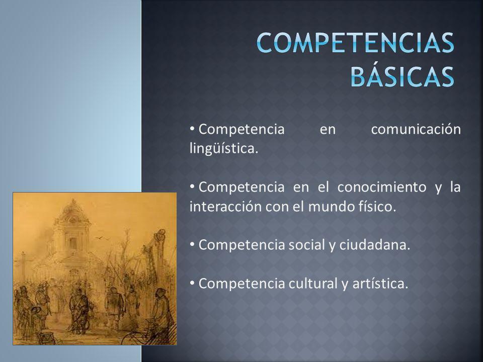 Competencia en comunicación lingüística. Competencia en el conocimiento y la interacción con el mundo físico. Competencia social y ciudadana. Competen