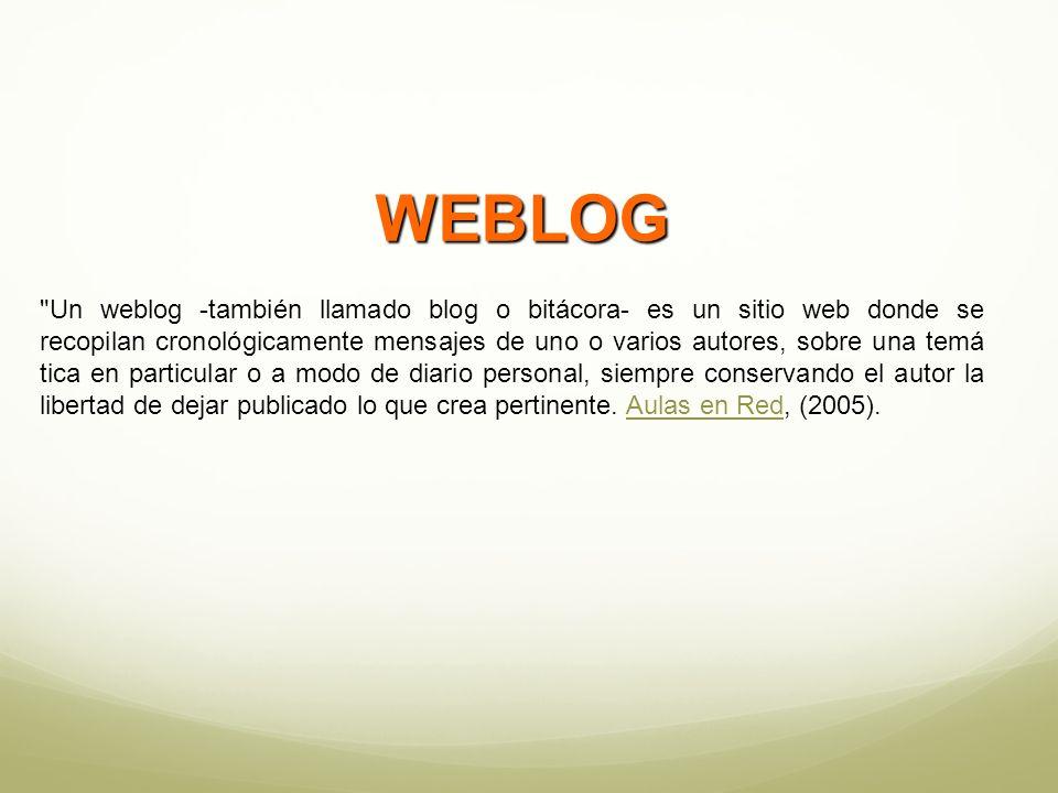 Un weblog -también llamado blog o bitácora- es un sitio web donde se recopilan cronológicamente mensajes de uno o varios autores, sobre una temá tica en particular o a modo de diario personal, siempre conservando el autor la libertad de dejar publicado lo que crea pertinente.