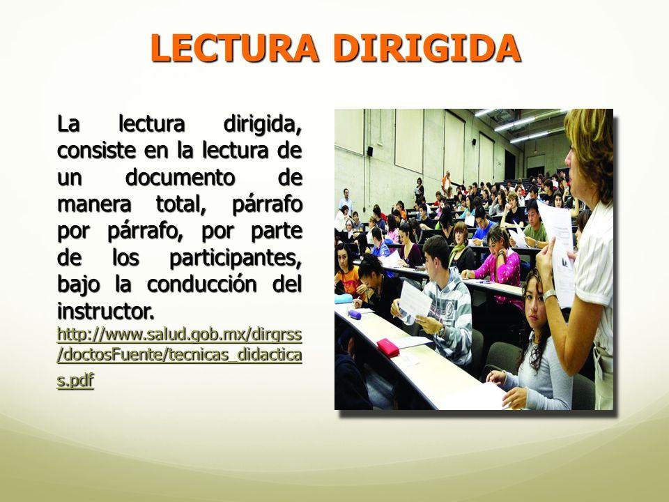 La lectura dirigida, consiste en la lectura de un documento de manera total, párrafo por párrafo, por parte de los participantes, bajo la conducción del instructor.