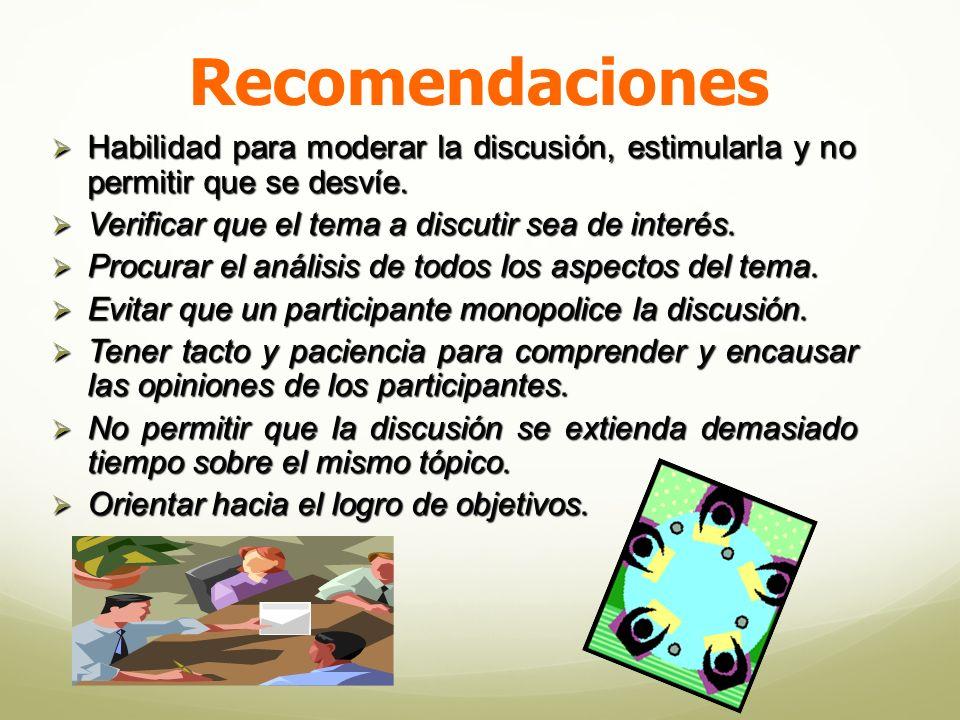 Recomendaciones Habilidad para moderar la discusión, estimularla y no permitir que se desvíe.