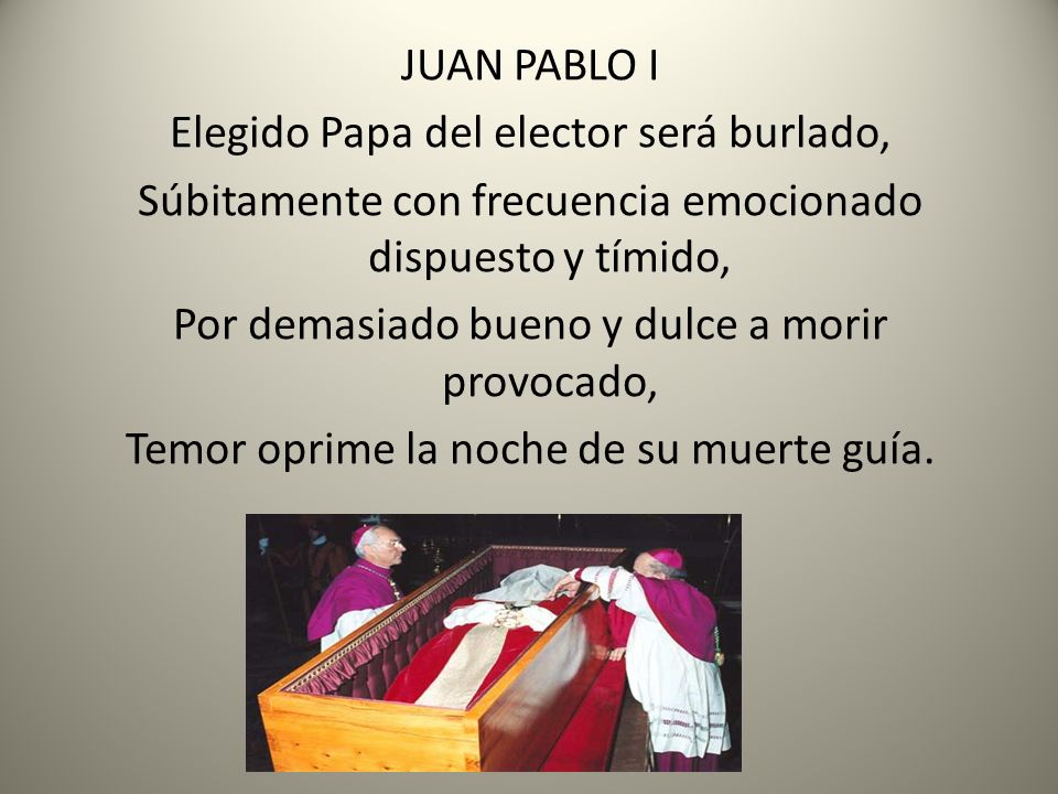 JUAN PABLO I Elegido Papa del elector será burlado, Súbitamente con frecuencia emocionado dispuesto y tímido, Por demasiado bueno y dulce a morir prov