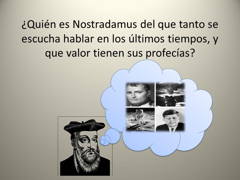 ¿Quién es Nostradamus del que tanto se escucha hablar en los últimos tiempos, y que valor tienen sus profecías?