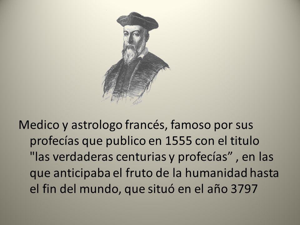 Medico y astrologo francés, famoso por sus profecías que publico en 1555 con el titulo