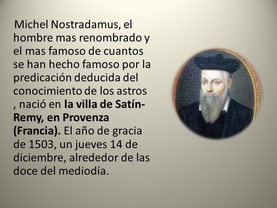 Michel Nostradamus, el hombre mas renombrado y el mas famoso de cuantos se han hecho famoso por la predicación deducida del conocimiento de los astros