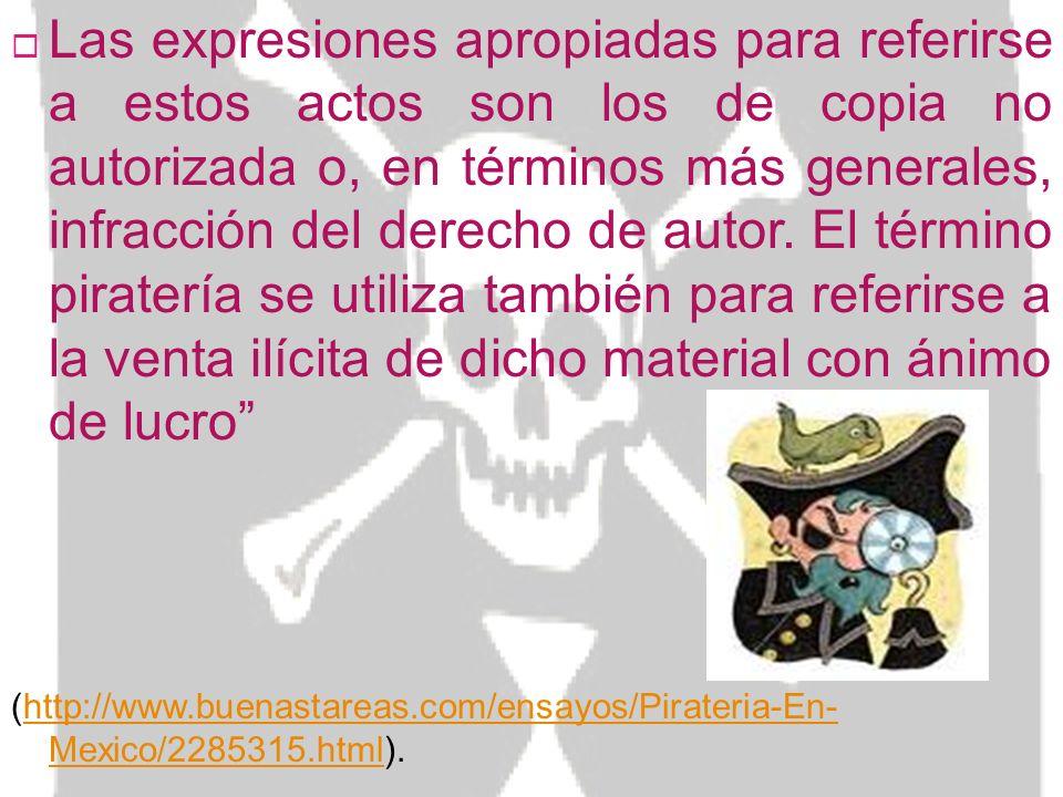 ¿Qué es la piratería? Piratería es un término peyorativo y popular, creado por la industria británica del copyright en el siglo XVII, para referirse a
