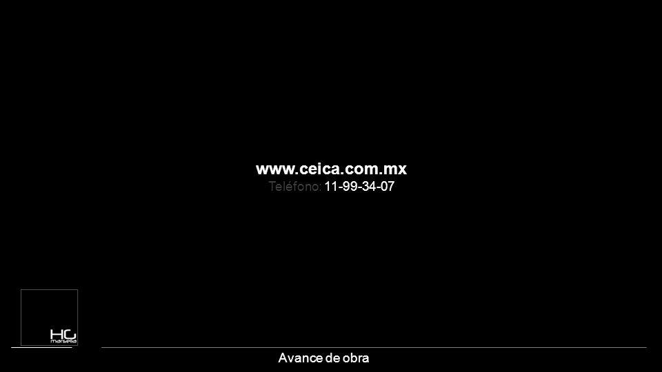www.ceica.com.mx Teléfono: 11-99-34-07 Avance de obra