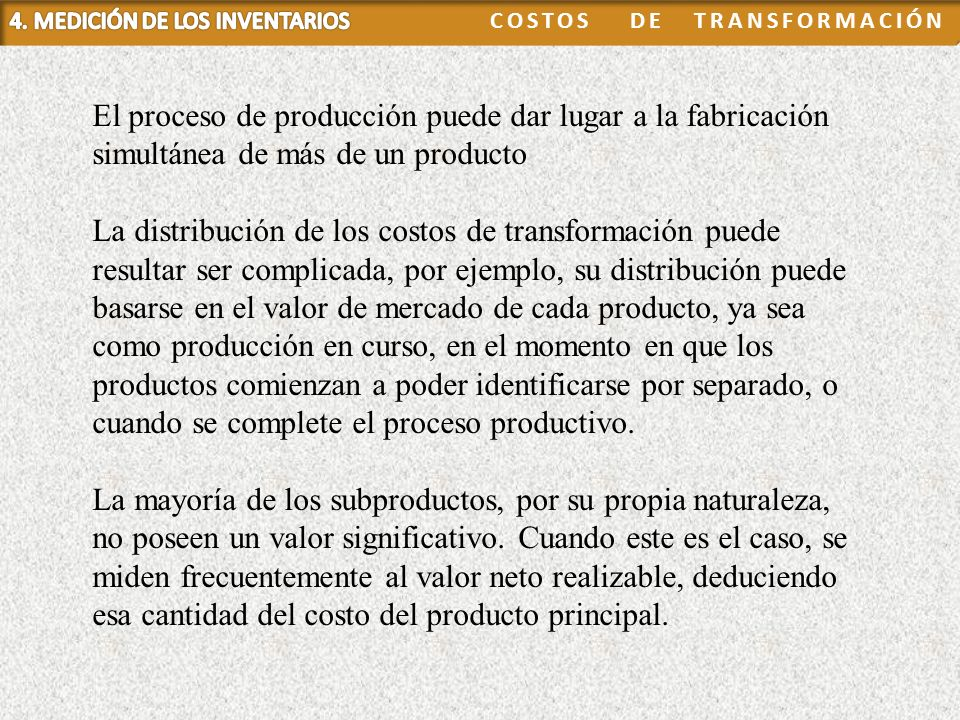 El proceso de producción puede dar lugar a la fabricación simultánea de más de un producto La distribución de los costos de transformación puede resul