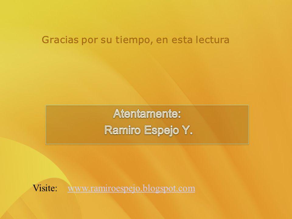 Gracias por su tiempo, en esta lectura Visite: www.ramiroespejo.blogspot.comwww.ramiroespejo.blogspot.com