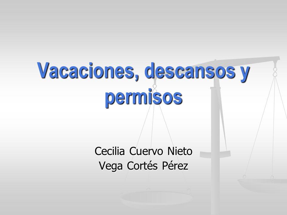 Vacaciones, descansos y permisos Cecilia Cuervo Nieto Vega Cortés Pérez