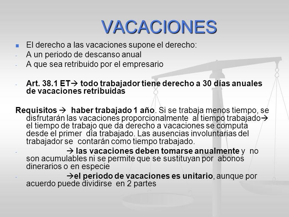 VACACIONES El derecho a las vacaciones supone el derecho: - - A un periodo de descanso anual - - A que sea retribuido por el empresario - - Art. 38.1