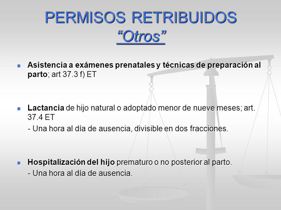 PERMISOS RETRIBUIDOS Otros Asistencia a exámenes prenatales y técnicas de preparación al parto; art 37.3 f) ET Asistencia a exámenes prenatales y técn