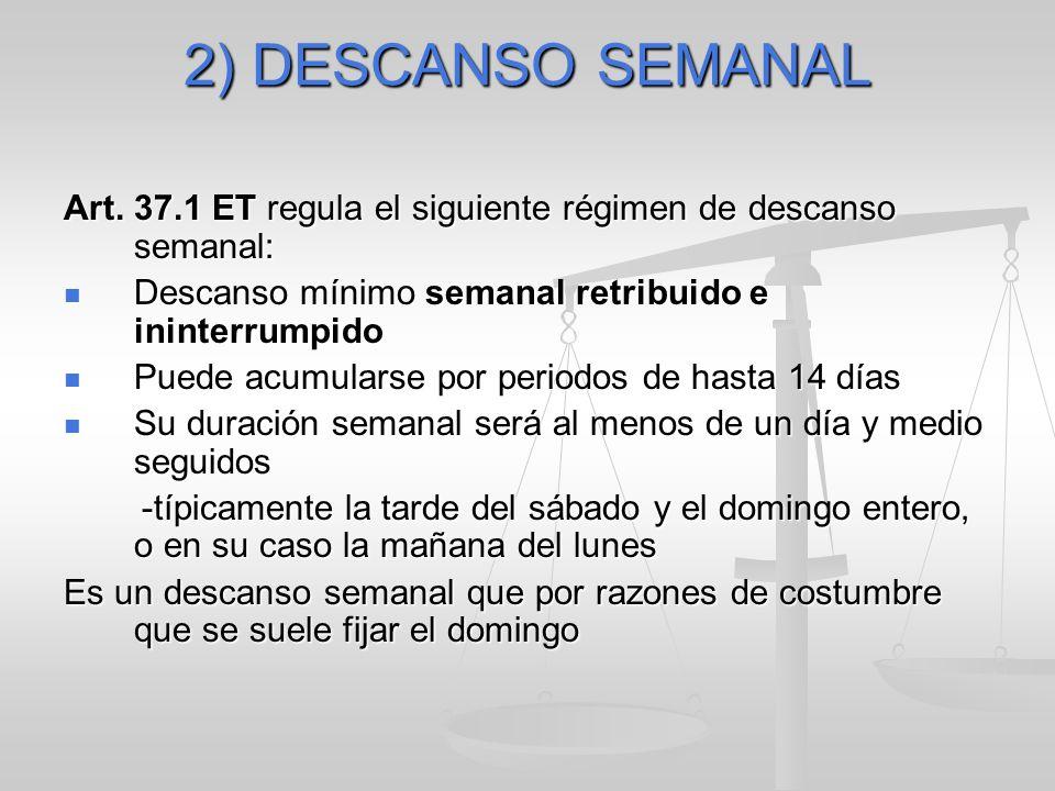 2) DESCANSO SEMANAL Art. 37.1 ET regula el siguiente régimen de descanso semanal: Descanso mínimo semanal retribuido e ininterrumpido Descanso mínimo