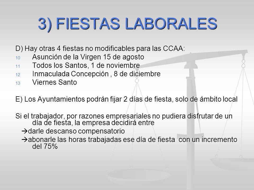 3) FIESTAS LABORALES D) Hay otras 4 fiestas no modificables para las CCAA: 10 Asunción de la Virgen 15 de agosto 11 Todos los Santos, 1 de noviembre 1