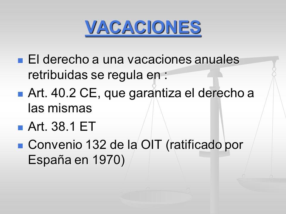 VACACIONES El derecho a una vacaciones anuales retribuidas se regula en : El derecho a una vacaciones anuales retribuidas se regula en : Art. 40.2 CE,